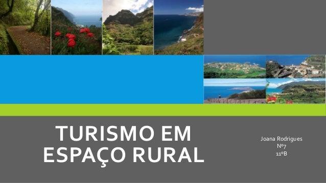 TURISMO EM ESPAÇO RURAL  Joana Rodrigues Nº7 11ºB