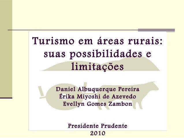 Turismo em áreas rurais: suas possibilidades e limitações Daniel Albuquerque Pereira Érika Miyoshi de Azevedo Evellyn Gome...