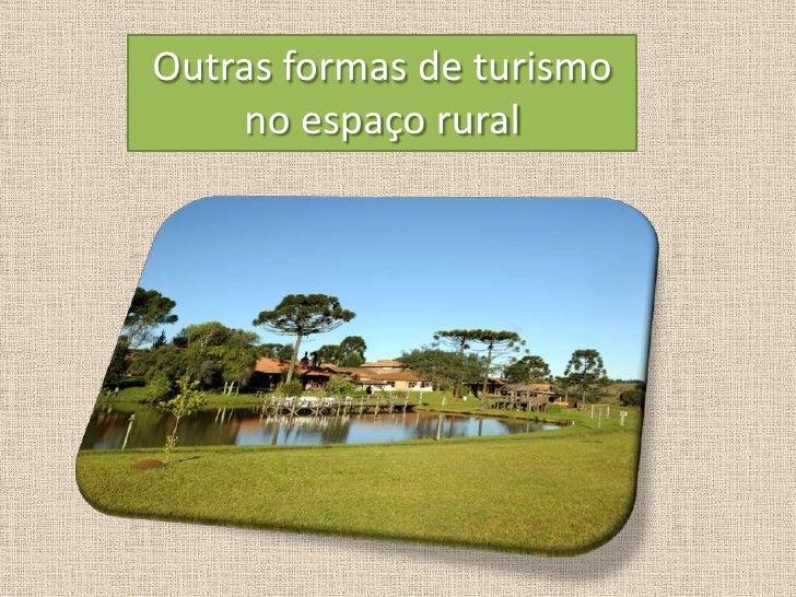 Outras formas de turismo      no espaço rural<br />