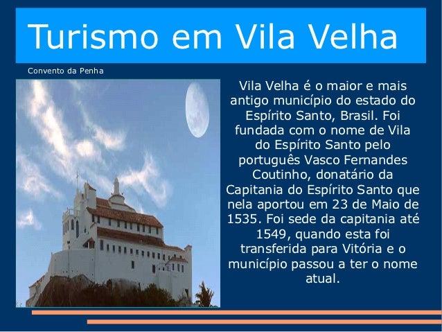 Turismo em Vila VelhaConvento da Penha                       Vila Velha é o maior e mais                     antigo municí...