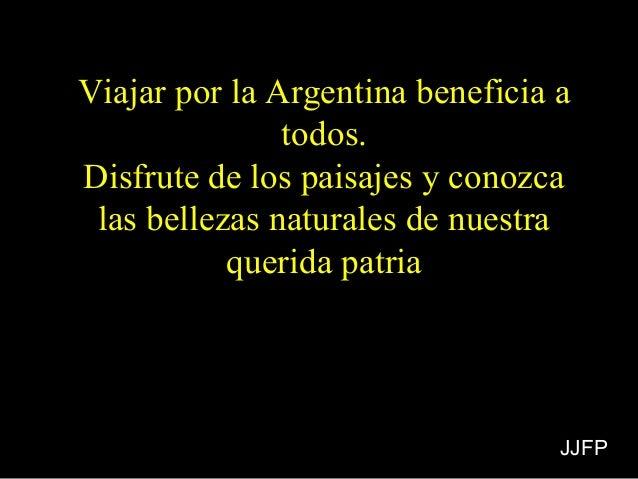 Viajar por la Argentina beneficia aViajar por la Argentina beneficia a todos.todos. Disfrute de los paisajes y conozcaDisf...