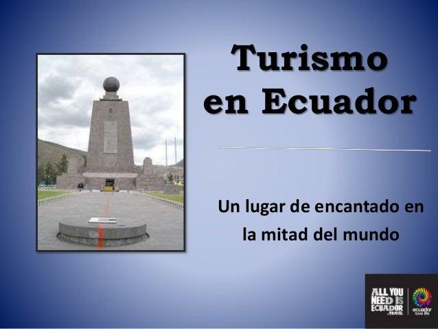 Turismo en Ecuador Un lugar de encantado en la mitad del mundo