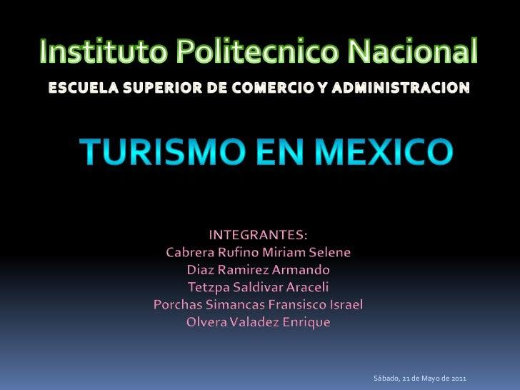 InstitutoPolitecnicoNacional<br />ESCUELA SUPERIOR DE COMERCIO Y ADMINISTRACION<br />TURISMO EN MEXICO<br />INTEGRANTES:<b...