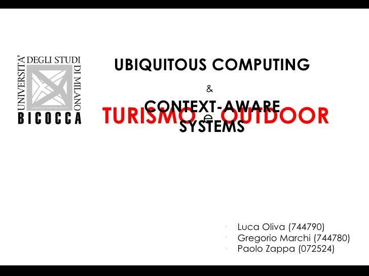 UBIQUITOUS COMPUTING         &    CONTEXT-AWARETURISMO e OUTDOOR       SYSTEMS             o                 Luca Oliva (7...