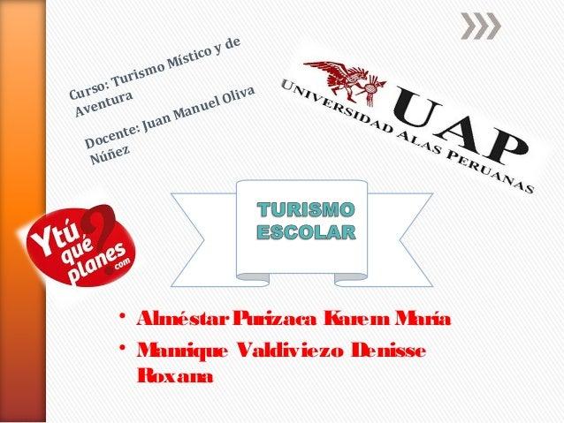 • AlméstarPurizaca Karem María• Manrique Valdiviezo DenisseRoxanaCurso: Turismo Místico y deAventuraDocente: Juan Manuel O...