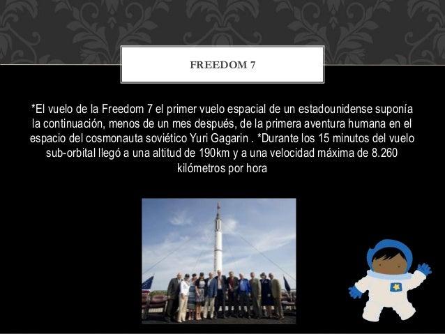 *El vuelo de la Freedom 7 el primer vuelo espacial de un estadounidense supon�a la continuaci�n, menos de un mes despu�s, ...