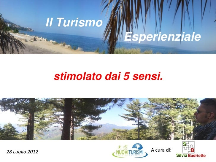 Il Turismo                                Esperienziale                  stimolato dai 5 sensi.28 Luglio 2012             ...