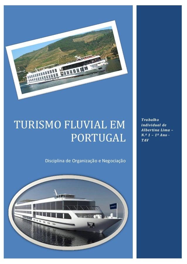TURISMO FLUVIAL EM PORTUGAL Disciplina de Organização e Negociação Trabalho individual de Albertina Lima – N.º 1 – 1º Ano ...