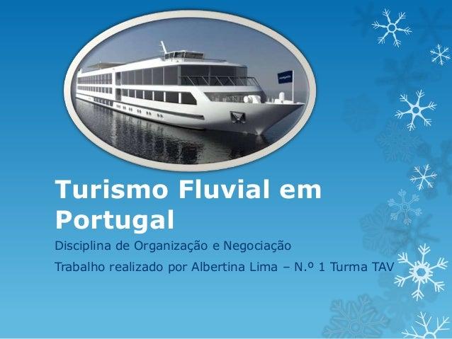 Turismo Fluvial em Portugal Disciplina de Organização e Negociação Trabalho realizado por Albertina Lima – N.º 1 Turma TAV