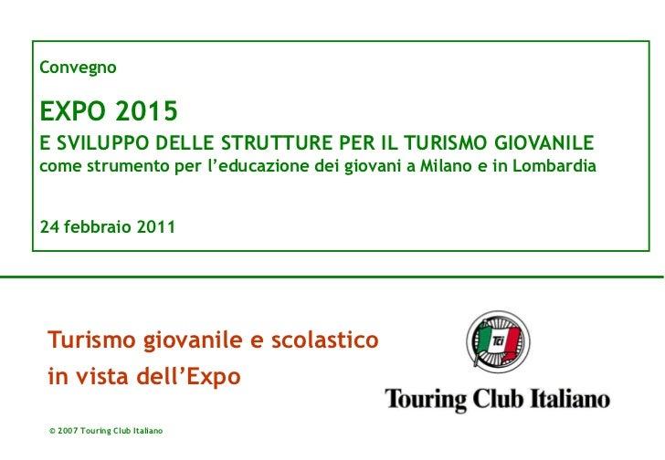 ConvegnoEXPO 2015E SVILUPPO DELLE STRUTTURE PER IL TURISMO GIOVANILEcome strumento per l'educazione dei giovani a Milano e...