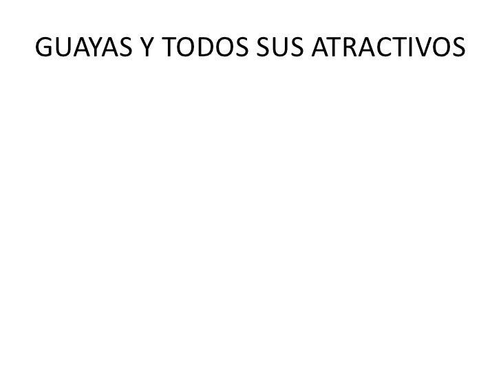 GUAYAS Y TODOS SUS ATRACTIVOS<br />