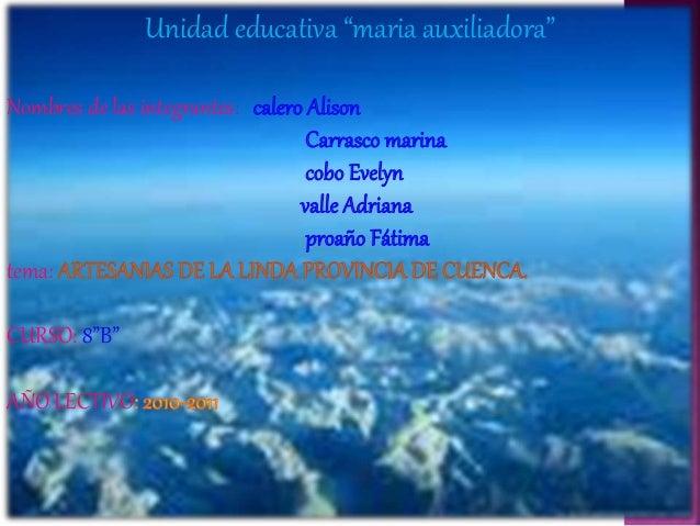 """Unidad educativa """"maria auxiliadora"""" Nombres de las integrantes: tema: CURSO: 8""""B"""" AÑO LECTIVO"""