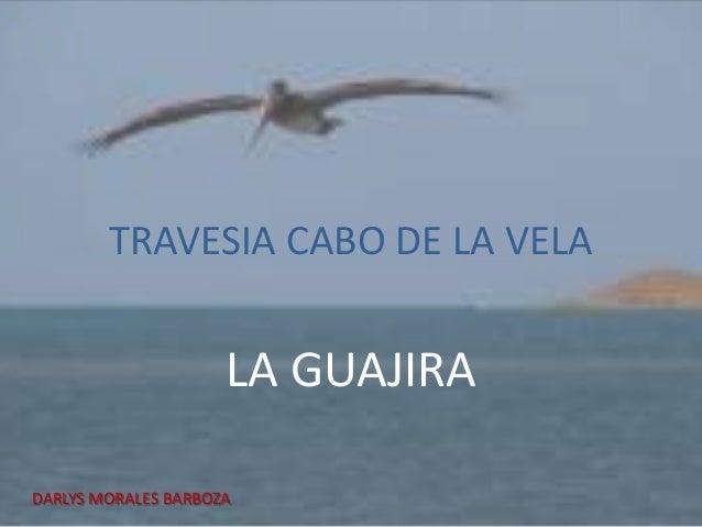 TRAVESIA CABO DE LA VELA                     LA GUAJIRADARLYS MORALES BARBOZA