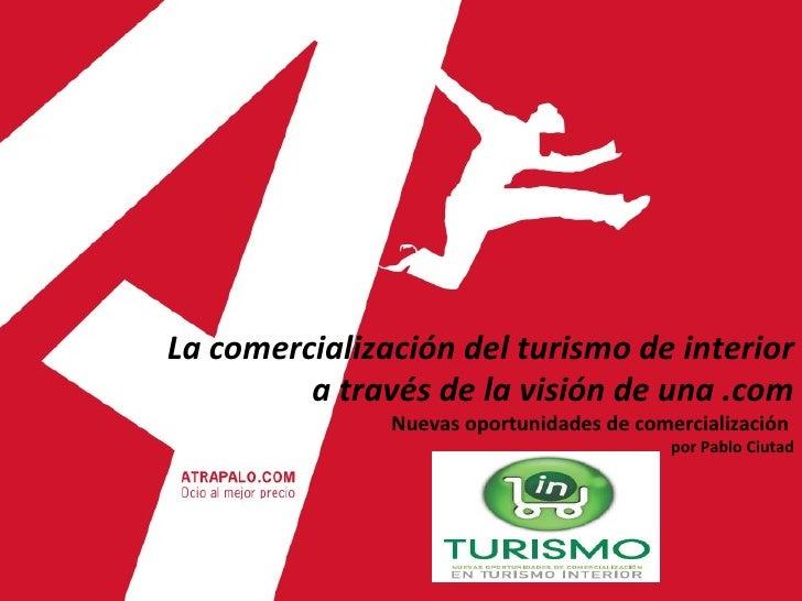 La comercialización del turismo de interior a través de la visión de una .com Nuevas oportunidades de comercialización  po...
