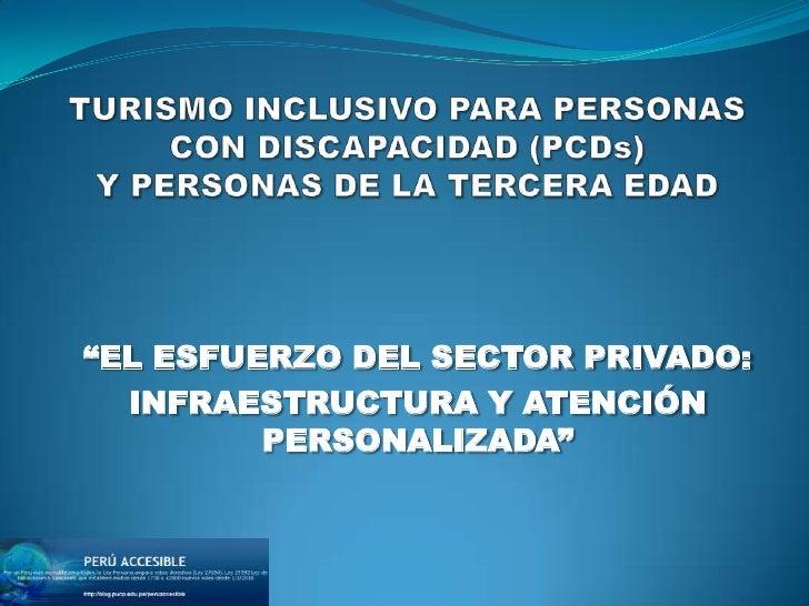 """TURISMO INCLUSIVO PARA PERSONAS CON DISCAPACIDAD (PCDs) Y PERSONAS DE LA TERCERA EDAD<br />""""EL ESFUERZO DEL SECTOR PRIVADO..."""