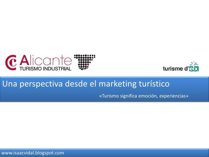 Una perspectiva desde el marketing turístico<br />«Turismo significa emoción, experiencias»<br />www.isaacvidal.blogspot.c...