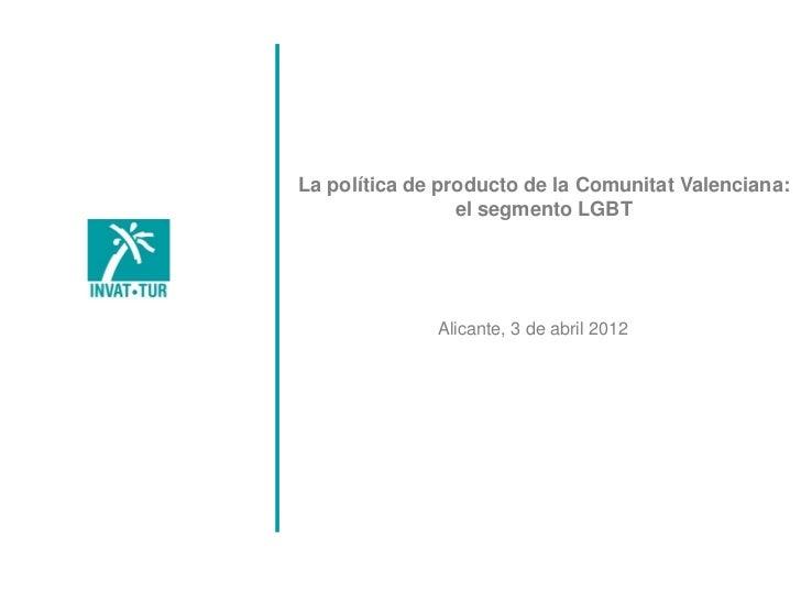 TÍTULOLa política de producto de la Comunitat Valenciana:     ÍNDICE      el segmento LGBT              Alicante, 3 de abr...