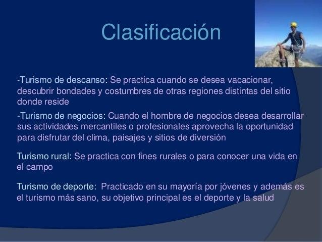 Clasificación -Turismo de descanso: Se practica cuando se desea vacacionar, descubrir bondades y costumbres de otras regio...