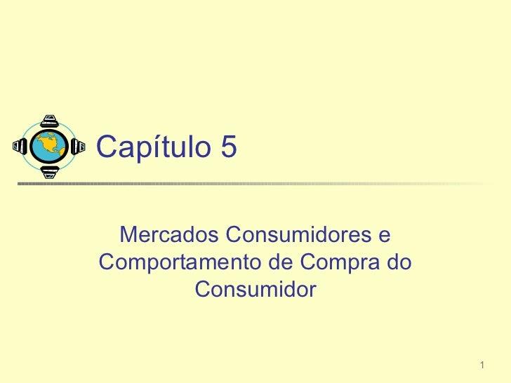 Capítulo 5 Mercados Consumidores eComportamento de Compra do        Consumidor                             1