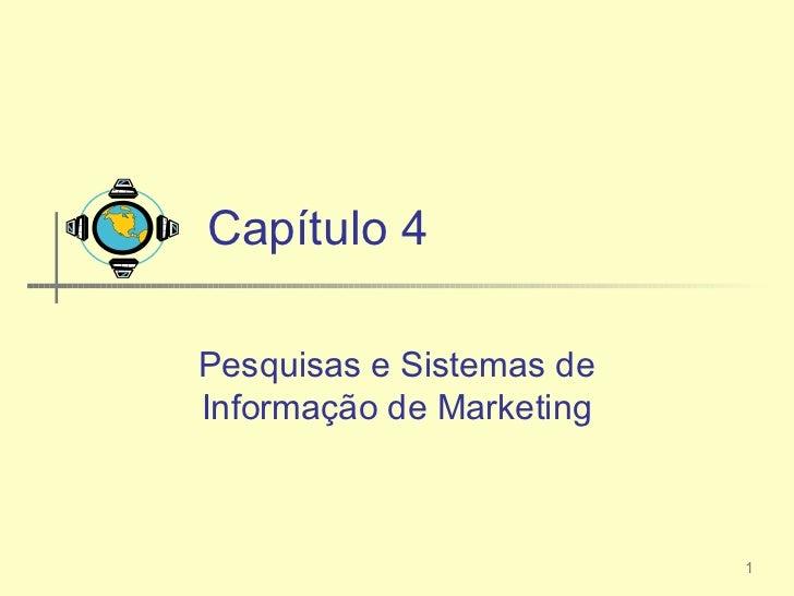 Capítulo 4Pesquisas e Sistemas deInformação de Marketing                          1