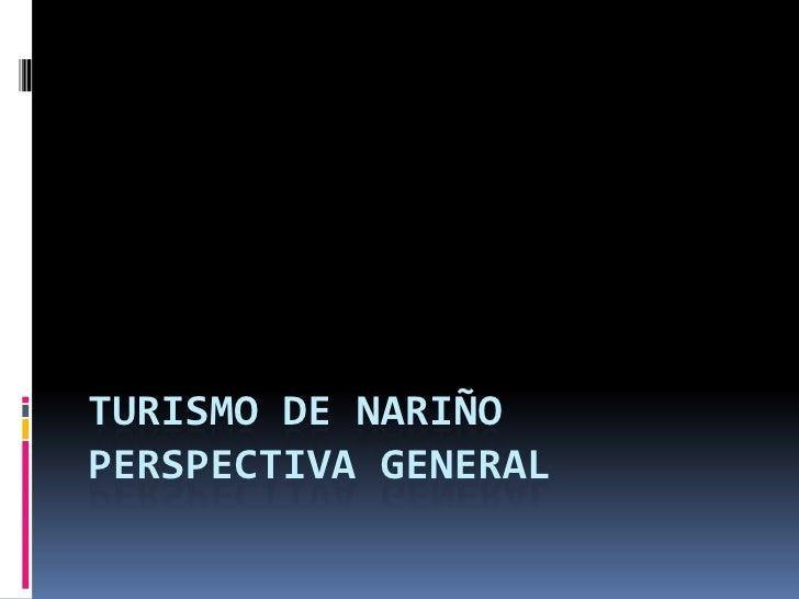 TURISMO DE NARIÑO  PERSPECTIVA GENERAL <br />