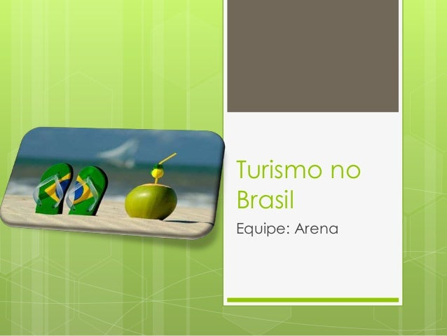 Turismo no Brasil Equipe: Arena