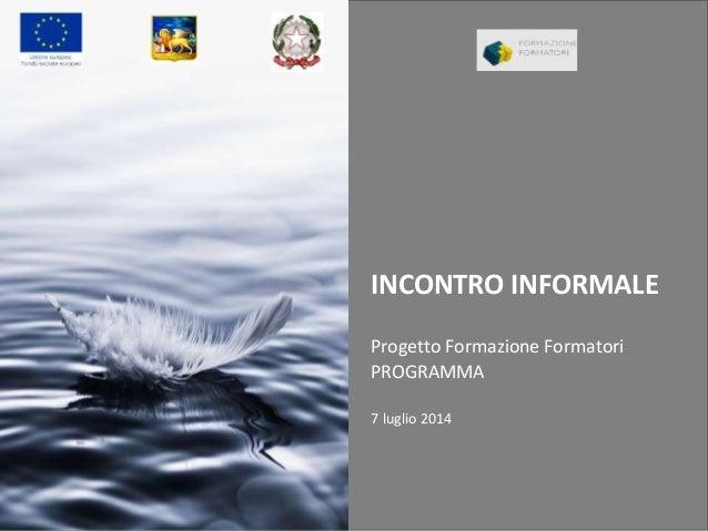 INCONTRO INFORMALE Progetto Formazione Formatori PROGRAMMA 7 luglio 2014