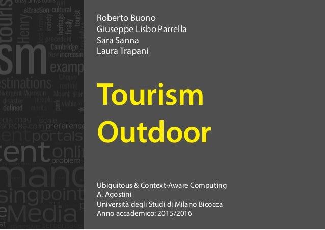 Ubiquitous & Context-Aware Computing A. Agostini Università degli Studi di Milano Bicocca Anno accademico: 2015/2016 Touri...