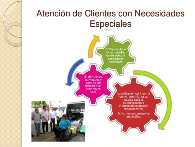Atención de Clientes con Necesidades             Especiales                            El Cliente debe                    ...