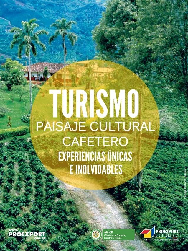 www.proexport.com.co Oportunidades de turismo, experiencias únicas e inolvidables Libertad y Orden PAISAJE CULTURAL CAFETE...