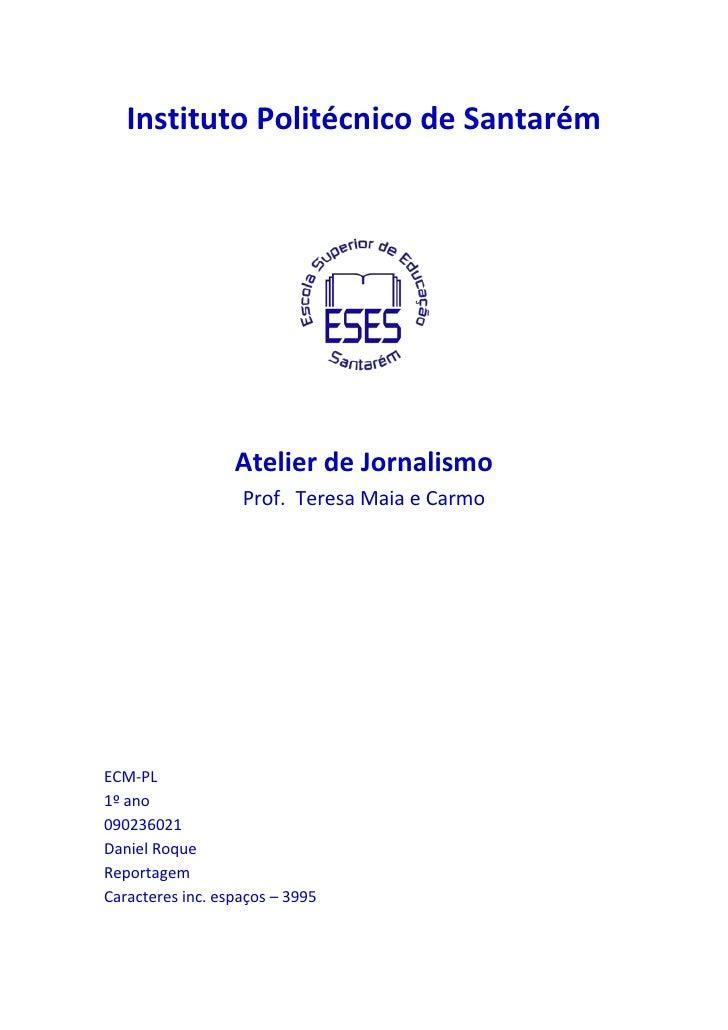 Instituto Politécnico de Santarém<br />1967865166370<br />Atelier de Jornalismo<br />Prof.  Teresa Maia e Carmo<br />ECM-P...