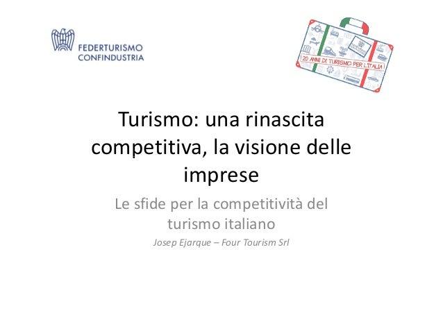Turismo: una rinascitacompetitiva, la visione dellecompetitiva, la visione delleimpreseLe sfide per la competitività deltu...