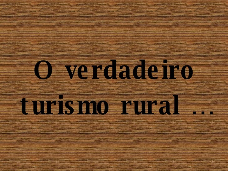 O verdadeiro turismo rural …
