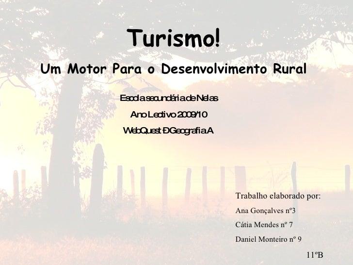 Turismo! Um Motor Para o Desenvolvimento Rural Escola secundária de Nelas Ano Lectivo 2009/10 WebQuest – Geografia A Traba...