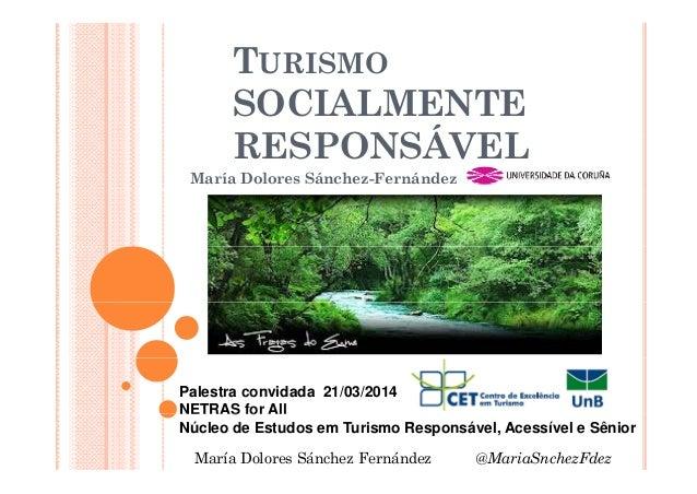 TURISMO SOCIALMENTE RESPONSÁVELRESPONSÁVEL María Dolores Sánchez-Fernández Palestra convidada 21/03/2014 NETRAS for AllNET...