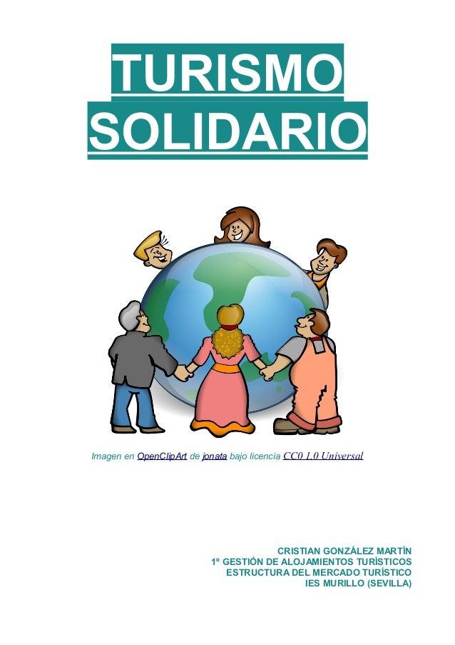 TURISMO SOLIDARIO Imagen en OpenClipArt de jonata bajo licencia CC0 1.0 Universal CRISTIAN GONZÁLEZ MARTÍN 1º GESTIÓN DE A...