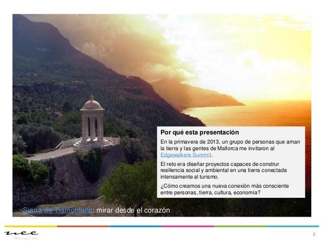 2Por qué esta presentaciónEn la primavera de 2013, un grupo de personas que amanla tierra y las gentes de Mallorca me invi...