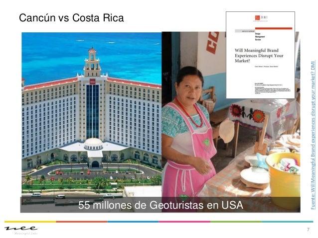 Cancún vs Costa Rica7Fuente:WillMeaningfulBrandexperiencesdisruptyourmarket?DMI55 millones de Geoturistas en USA