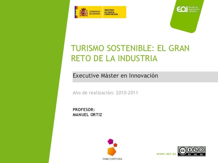 Executive Máster en Innovación TURISMO SOSTENIBLE: EL GRAN RETO DE LA INDUSTRIA Año de realización: 2010-2011 PROFESOR: MA...