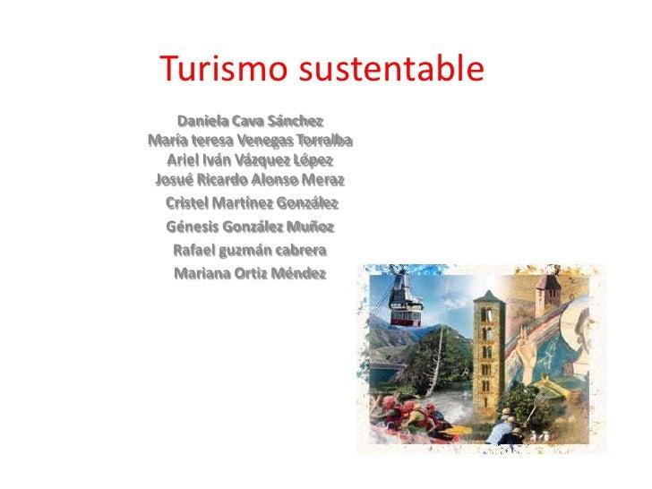 Turismo sustentable<br />Daniela Cava SánchezMaría teresa Venegas TorralbaAriel Iván Vázquez López Josué Ricardo Alonso Me...
