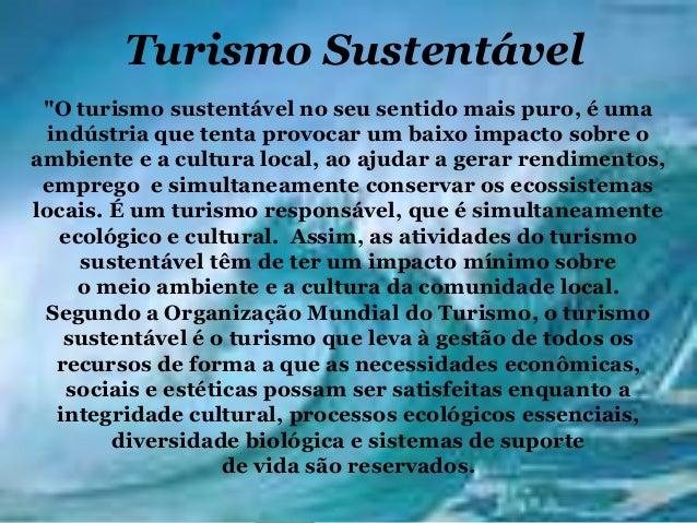 """Turismo Sustentável """"O turismo sustentável no seu sentido mais puro, é uma  indústria que tenta provocar um baixo impacto ..."""