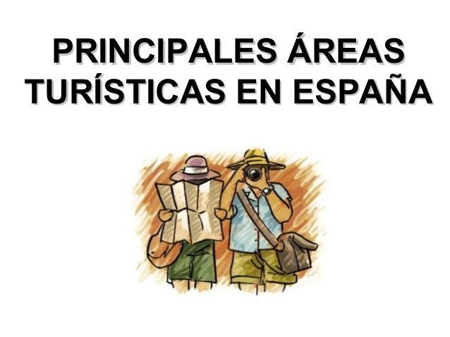 PRINCIPALES ÁREASPRINCIPALES ÁREASTURÍSTICAS EN ESPAÑATURÍSTICAS EN ESPAÑA