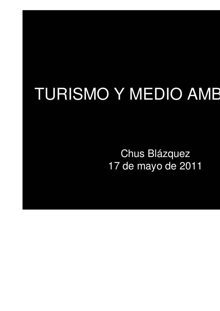 TURISMO Y MEDIO AMBIENTE         Chus Blázquez       17 de mayo de 2011