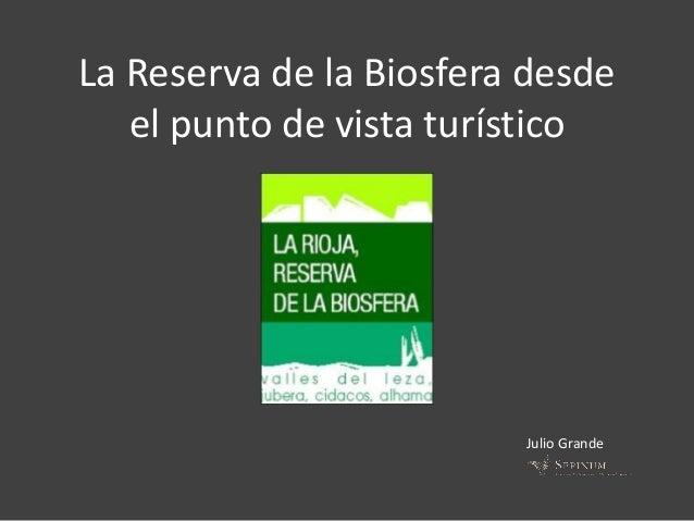 La Reserva de la Biosfera desde el punto de vista turístico Julio Grande
