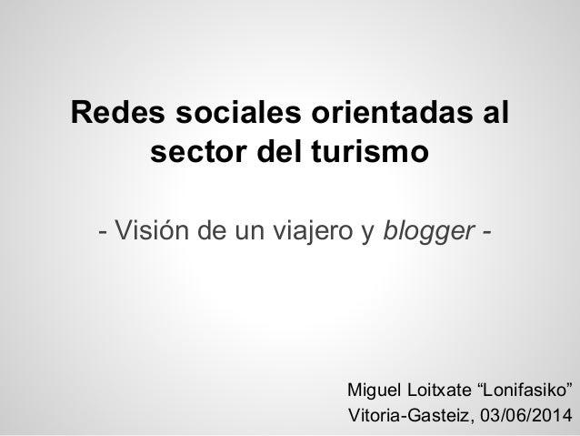 """Miguel Loitxate """"Lonifasiko"""" Vitoria-Gasteiz, 03/06/2014 Redes sociales orientadas al sector del turismo - Visión de un vi..."""