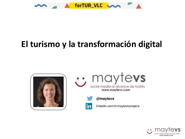 @maytevs linkedin.com/in/maytevsempere El turismo y la transformación digital