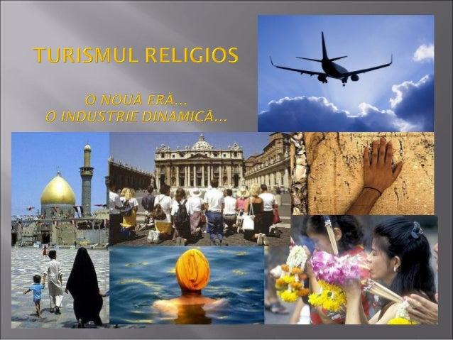 Între turism şi religie există nenumărate interacţiuni şi combinaţii pe    baza relaţiei dintre locul sacru şi motivaţia t...