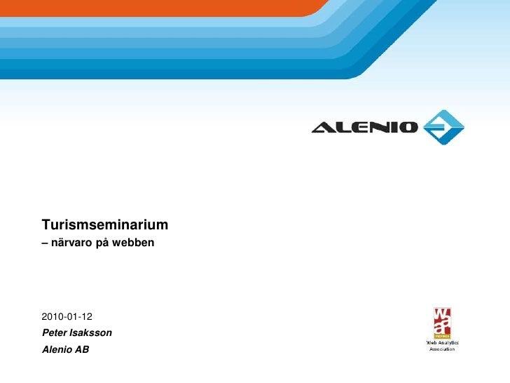 Turismseminarium – närvaro på webben<br />2010-01-12<br />Peter Isaksson<br />Alenio AB<br />
