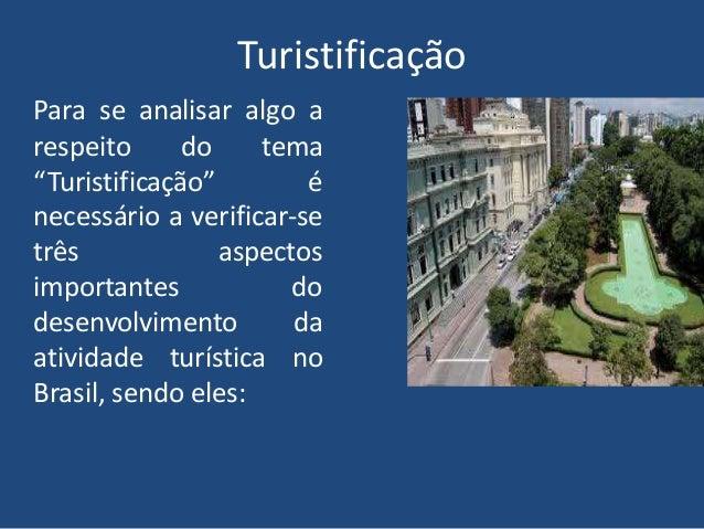 """TuristificaçãoPara se analisar algo arespeito      do    tema""""Turistificação""""        énecessário a verificar-setrês       ..."""