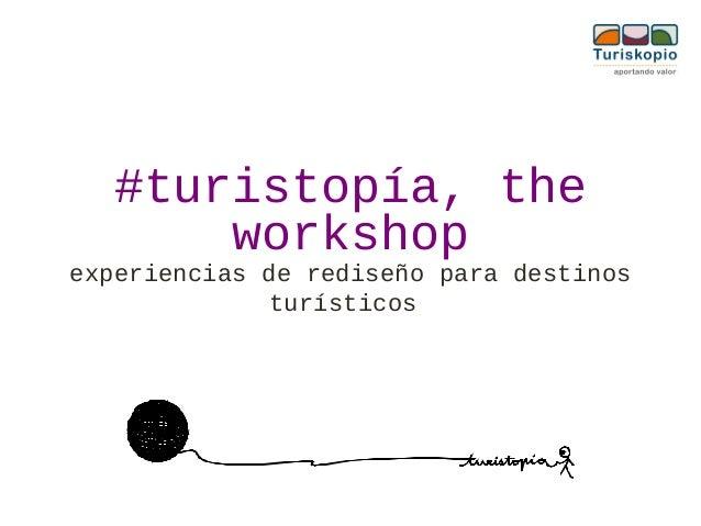 #turistopía, theworkshopexperiencias de rediseño para destinosturísticos